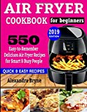 'Air Fryer Cookbook For Beginners: 550 Easy-to-remember Delicious Air Fryer Recipes For Smart And Busy People