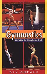 Gymnastics: The Trials, the Triumphs, the Truth