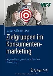 Zielgruppen im Konsumentenmarketing: Segmentierungsansätze – Trends – Umsetzung