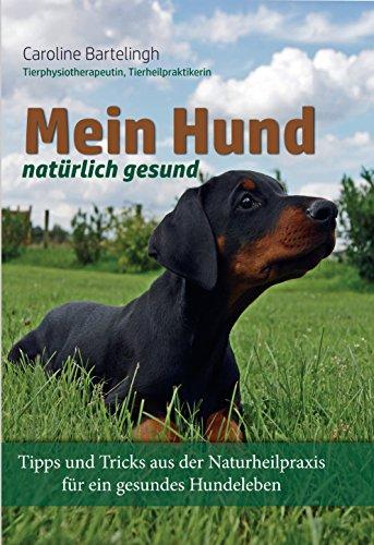 Caroline Natürlichen (Mein Hund - natürlich gesund: Tipps und Tricks aus der Naturheilpraxis)