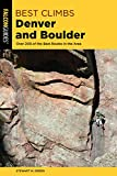 Best Climbs Denver and Boulder: Over 200 of the Best Routes in the Area -