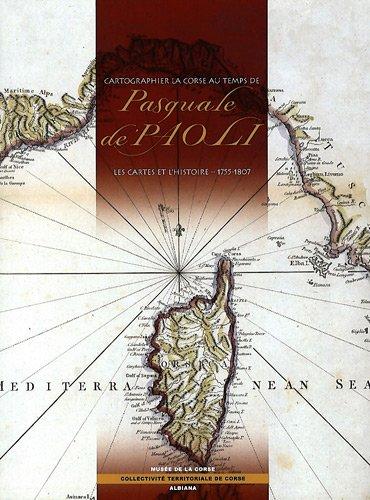 Cartographier la Corse au temps de Pasquale de Paoli : Les cartes de l'histoire 1755-1807