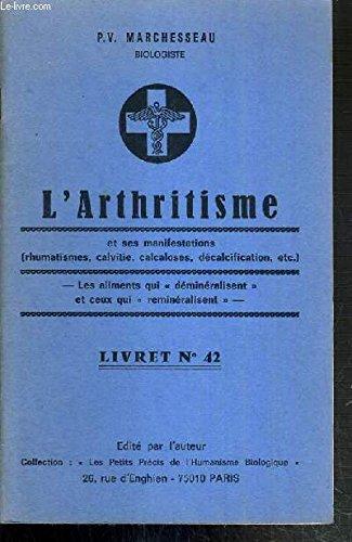 L'ARTHRITISME ET SES MANIFESTATIONS (RHUMATISME, CALVITIE, CALCALOSES, DECALCIFICATION ETC..) - LES ALIMENTS QUI