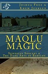 Maqlu Magic: Sumerian Sorcery & The Dark Arts of Babylon