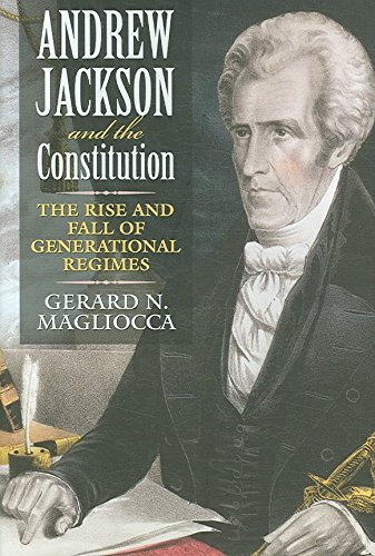 [(Andrew Jackson and the Constitution : The Rise and Fall of Generational Regimes)] [By (author) Gerard N. Magliocca] published on (June, 2007)