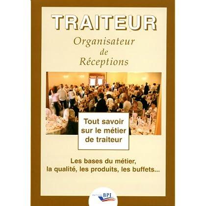 Traiteur organisateur de réceptions : Tout savoir sur le métier de traiteur, les bases du métier, la qualité, les produits, les buffets...