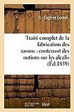 Traite Complet de La Fabrication Des Savons: Contenant Des Notions Sur Les Alcalis, Les Corps Gras (Savoirs Et Traditions)