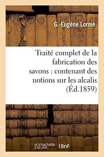 Traité complet de la fabrication des savons : contenant des notions sur les alcalis, les corps gras par G Lormé