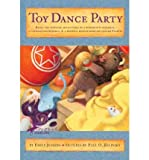 By Emily Jenkins ; Paul O Zelinsky ( Author ) [ Toy Dance Party: Being the Further Adventures of a Bossyboots Stingray, a Courageous Buffalo, and a Hopeful Round Someone Called Plasti By May-2010 Paperback