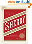 Sherry: A Modern Guide to the Wine Wo...
