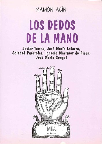 Los dedos de la mano: Javier Tomeo, José María Latorre, Soledad Puértolas, Ignacio Martínez de Pisón, José María Conget (Estudios Mira)