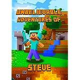 Minecraft: Unbelievable Adventures of Steve: A Novel About Minecraft: Marvelous Adventure Story of Steve. Steve's Minecraft Adventures Book Series. The ... Fans! (Minecraft Novels) (English Edition)