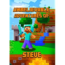 Minecraft: Unbelievable Adventures of Steve: A Novel About Minecraft: Marvelous Adventure Story of Steve. Steve's Minecraft Adventures Book Series. The ... Fans! (Minecraft Novels) (English Edition)