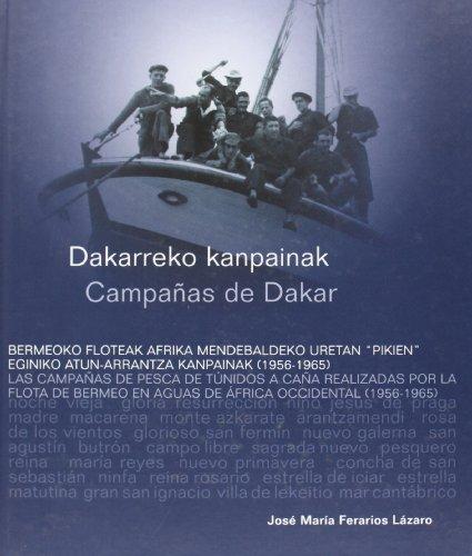 Campañas De Dakar. Las Campañas De Pesca De Tunidos A Caña Realizadas Por La Flota De Bermeo En Aguas De Africa Occidental. 1956-1965 = Dakarreko Eginiko Atun-Arrantza Kanpainak. 1956-1965