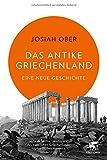 Das antike Griechenland: Eine neue Geschichte - Josiah Ober
