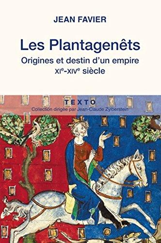 Les Plantagenêts : Origines et destin d'un empire, XIe-XIVe siècles