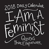I Am a Feminist 2018 Daily Calendar: Quotes That Empower (Calendars 2018)