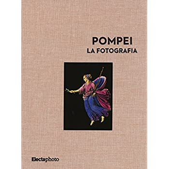 Pompei. La Fotografia. Ediz. Illustrata