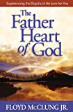 The Father Heart of God: Experiencing the Depths of His Love for You by Floyd McClung (2004-01-01)