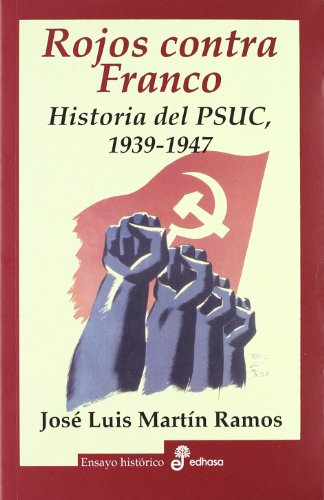 Rojos contra Franco: Historia del PSUC 1939-1947 (Ensayo histórico) por José Luis Martín Ramos