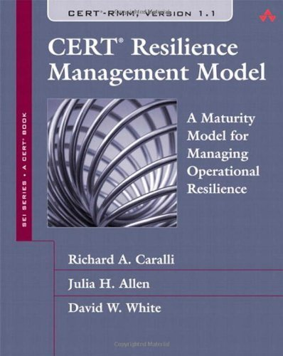 CERT Resilience Management Model [CERT-RMM] A Maturity Model for Managing Operational Resilience [SEI Series in Software Engineering] by Caralli, Richard A., Allen, Julia H., White, David W. [Addison-Wesley Professional,2010] [Hardcover]