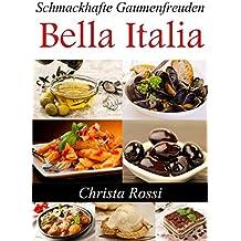 Bella Italia: Schmackhafte Gaumenfreuden (German Edition)
