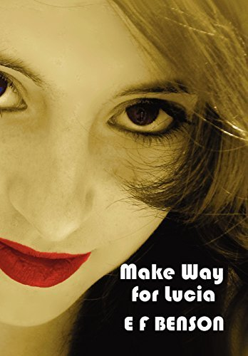 Make Way for Lucia - The Complete Mapp & Lucia - Queen Lucia, Miss Mapp Including 'The Male Impersonator', Lucia in London, Mapp and Lucia, Lucia's Pr by E. F. Benson (2012-07-04)