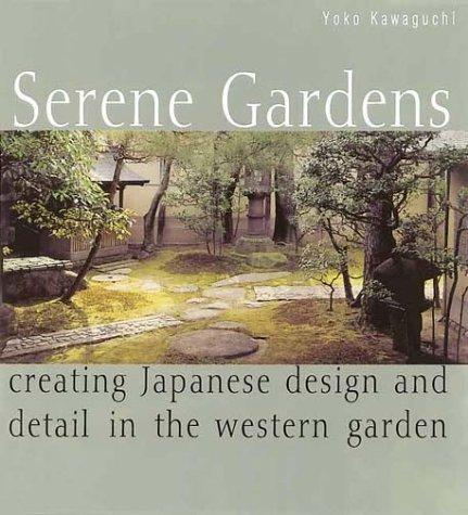 Serene Gardens: Creating Japanese Design and Detail in the Western Garden by Yoko Kawaguchi (2000-12-24)