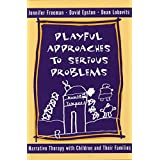 Playful Approaches to Serious Problems – Narrative Therapy with Children & their Families