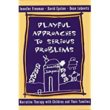 Playful Approaches to Serious Problems: Narrative Therapy with Children and their Families (Norton Professional Books)