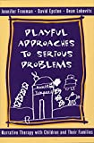 Playful Approaches to Serious Problems – Narrative Therapy with Children & their Families (Norton Professional Books (Hardcover))