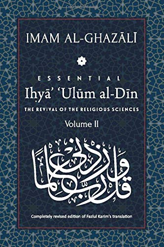 ESSENTIAL IHYA' 'ULUM AL-DIN - Volume 2: The Revival of the Religious Sciences