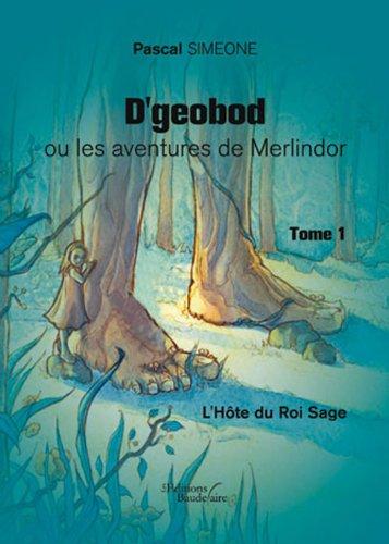 D'geobod ou les aventures de Merlindor : l'hôte du roi sage - tome 1 par P. Simeone