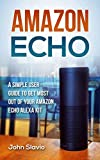 Amazon Echo: A Simple User Guide to Get the Most out of Your Amazon Alexa Kit (Advanced Technology using Amazon Prime, Web Services, GPS, Kindle ebooks on Amazon Echo Book 1)