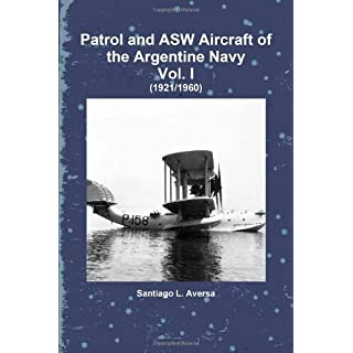 Patrol and ASW Aircraft of the Argentine Navy Vol. I by Santiago L. Aversa (2010-01-28)