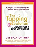 The Tapping Solution for Weight Loss & Body Confidence: A Woman's Guide to Stressing Less, Weighing...