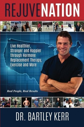 RejuveNation: Live Healthier, Stronger and Happier through Nutrition, Hormone Optimization, Exercise and More by Dr. Bartley Kerr (2015-04-21) par Dr. Bartley Kerr