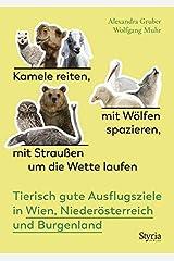Kamele reiten, mit Wölfen spazieren, mit Straußen um die Wette laufen: Tierisch gute Ausflugsziele in Wien, Niederösterreich und Burgenland Taschenbuch