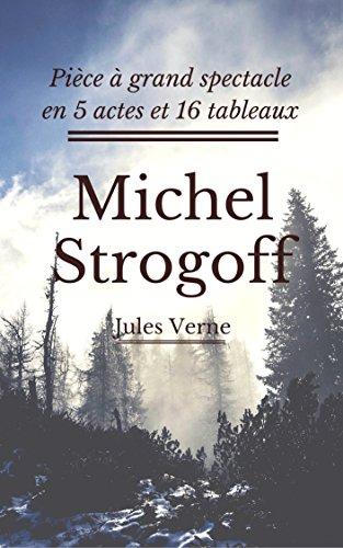 Descargar Libro Gratis Michel Strogoff (Annotée): Pièce à grand spectacle en 5 actes et 16 tableaux De PDF