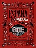 España embrujada: Un recorrido terrorífico por misterios, leyendas y secretos ocultos (No ficción ilustrados)
