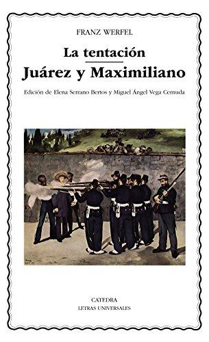 La tentación; Juárez y Maximiliano (Letras Universales) por Franz Werfel