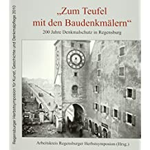 """""""Zum Teufel mit den Baudenkmälern"""". 200 Jahre Denkmalschutz in Regensburg (Regensburger Herbstsymposion für Kunst, Geschichte und Denkmalpflege 2010)"""