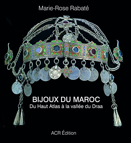 Bijoux Du Maroc: Du Haut Atlas a la Vallee Du Draa por Marie-Rose Rabate