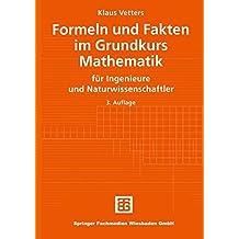 Formeln und Fakten im Grundkurs Mathematik. für Ingenieure und Naturwissenschaftler (Mathematik für Ingenieure und Naturwissenschaftler, Ökonomen und Landwirte)