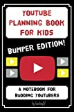 YouTube Planning Book for Kids: BUMPER EDITION: a bumper edition of our popular noteb...
