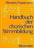 Handbuch der chorischen Stimmbildung by Wilhelm Ehmann (2000-01-01)