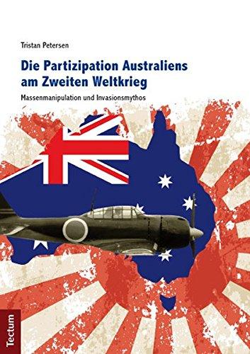 Die Partizipation Australiens am Zweiten Weltkrieg: Massenmanipulation und Invasionsmythos