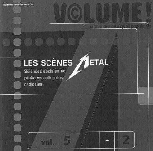 Volume ! Autour des musiques populaires, n 5-2 : Les Scnes metal, Sciences sociales et pratiques culturelles radicales