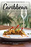 Dining in Paradise: Recipes from The Caribbean: Vibrant Cuisine, Vibrant View and Memorable Island Vacation