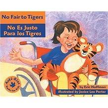 No Fair to Tigers: No Es Justo Para Los Tigres (Anti-Bias Books for Kids)